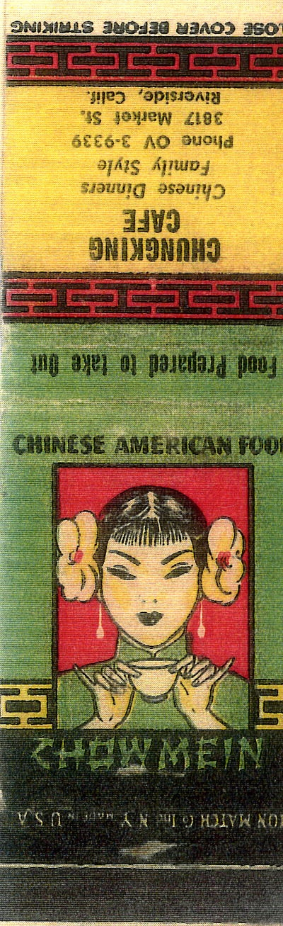 Matchbook from the Chungking Café (ca. 1960s), on Market Street. The Chungking  was the main Chinese restaurant in downtown Riverside from the early 1940s until 1974. It was owned and run by Voy and Fay Wong. Voy Wong was one of the last emigrants from Gom Benn Village to Riverside.